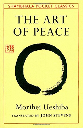 The Art Of Peace: Teachings of the Founder of Aikido Pocket Classic (Shambhala Pocket Classics)