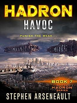 HADRON Havoc: (Book 7) by [Stephen Arseneault]