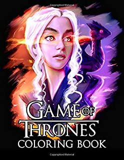 Game Of Thrones Coloring Book: An Adult Coloring Books with 50+ GOT Fun, Easy and Relaxing Coloring Pages