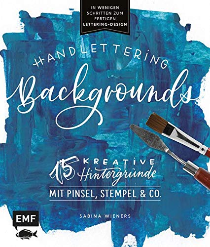 Handlettering Backgrounds – 15 kreative Hintergründe mit Pinsel, Stempel & Co.: In wenigen Schritten zum fertigen Lettering-Design