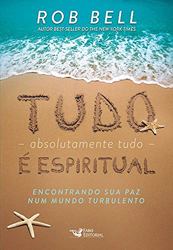 Tudo, absolutamente tudo, é espiritual: Encontrando sua paz num mundo turbulento