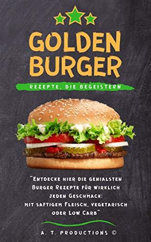 GOLDEN BURGER | REZEPTE, DIE BEGEISTERN: Hamburger, Cheeseburger, Vegan, Vegetarisch, Low Carb | Burger Rezepte für jeden Geschmack