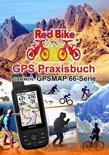 GPS Praxisbuch Garmin GPSMAP 66 Serie: Der praktische Umgang - für Wanderer, Alpinisten & MTBiker (GPS Praxisbuch-Reihe von Red Bike 23)
