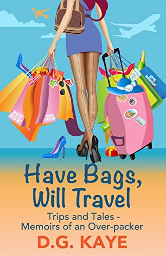 Have Bags, Will Travel: Trips and Tales — Memoirs of an Over-packer