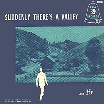 Suddenly There's a Valley
