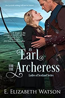 An Earl for the Archeress (The Ladies of Scotland Book 1) by [E. Elizabeth Watson]