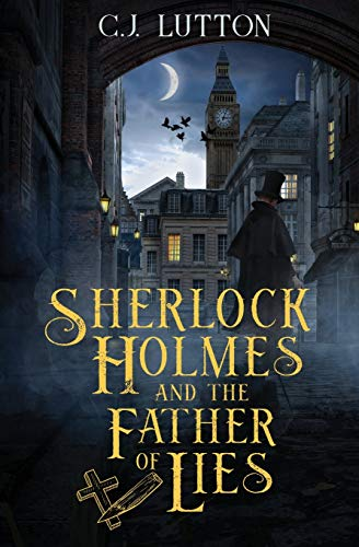 Sherlock Holmes and the Father of Lies: Book #1 in the Confidential Files of John H. Watson, M.D.