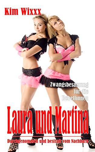 Laura und Martina: Durchgenommen und bestraft vom Nachbarn: Zwangsbesamung für die Rebellinnen (Kim Wixxx 24)