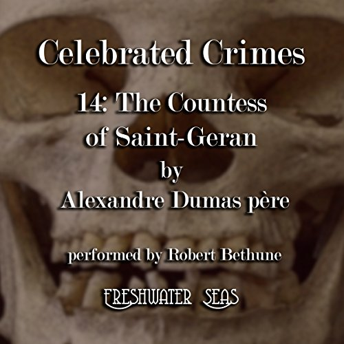 The Countess of Saint-Geran     Celebrated Crimes, Book 14              By:                                                                                                                                 Alexandre Dumas père                               Narrated by:                                                                                                                                 Robert Bethune                      Length: 1 hr and 58 mins     Not rated yet     Overall 0.0
