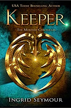 Keeper (The Morphid Chronicles Book 1) by [Ingrid Seymour]