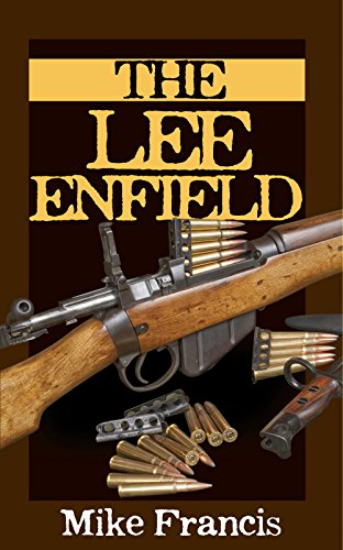 The Lee Enfield: Complete Buyers and Shooters Guide to Owning, Collecting, and Shooting the Fastest Bolt Action Military Weapon Ever Made! The Secrets of the World