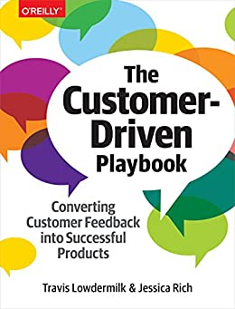 The Customer-Driven Playbook: Converting Customer Feedback into Successful Products by [Travis Lowdermilk, Jessica Rich]