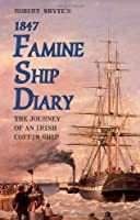 Robert Whyte's 1847 Famine Ship Diary: The Journey of an Irish Coffin Ship by Robert Whyte(1994-03-10)
