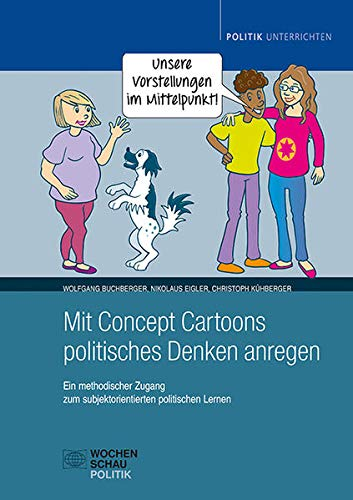 Mit Concept Cartoons politisches Denken anregen: Ein methodischer Zugang zum subjektorientierten politischen Lernen (Politik unterrichten)