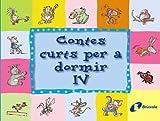Contes curts per a dormir IV (Catalá - A Partir De 3 Anys - Contes - Contes Curts)