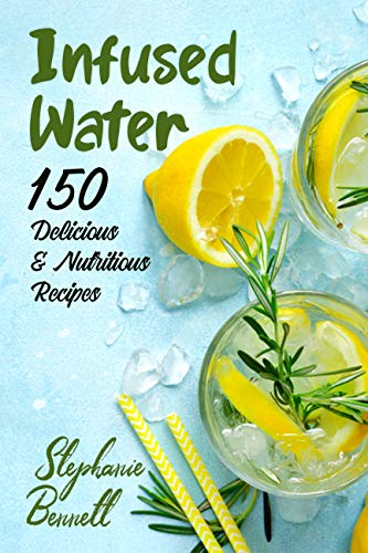 Infused Water: 150 Delicious & Nutritious