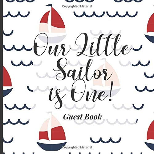 Baby First Birthday Guest Book To Sign - Our Little Sailor is One: Happy 1st Birthday Party Supplies to Match Your Baby Girls, Boys or Twins Outfits! (Nautical Sea Theme)