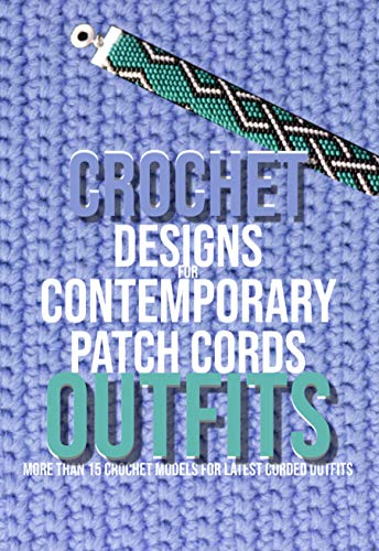 Crochet Designs For Contemporary Patch Cords Outfits 18 Crochet Models For Latest Corded Outfits (English Edition)