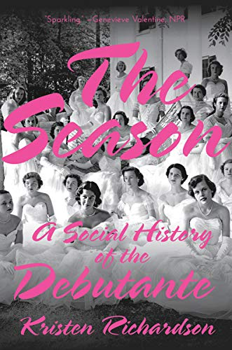 Compare Textbook Prices for The Season: A Social History of the Debutante 1 Edition ISBN 9780393358537 by Richardson, Kristen