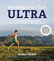 Running Your First Ultra: Customizable Training Plans for Your First 50k to 100-Mile Race
