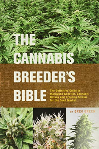 The Cannabis Breeder's Bible: The Definitive Guide to Marijuana Genetics, Cannabis Botany and Creating Strains for the S
