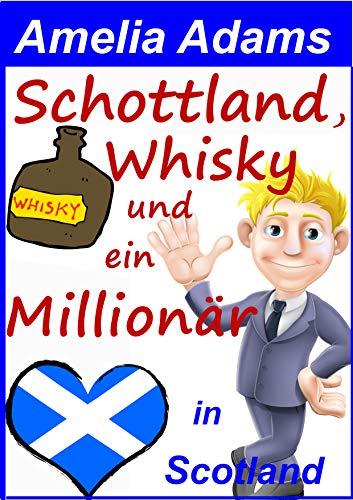 Schottland, Whisky und ein Millionär (Love in Scotland 5)