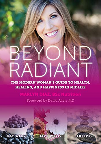 Beyond Radiant: The Modern Woman's Guide to Health, Healing, and Happiness in Midlife