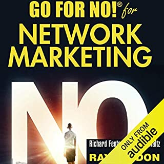 Go for No! for Network Marketing                   By:                                                                                                                                 Richard Fenton,                                                                                        Andrea Waltz,                                                                                        Ray Higdon                               Narrated by:                                                                                                                                 Richard Fenton,                                                                                        Andrea Waltz,                                                                                        Ray Higdon,                   and others                 Length: 3 hrs     62 ratings     Overall 4.7