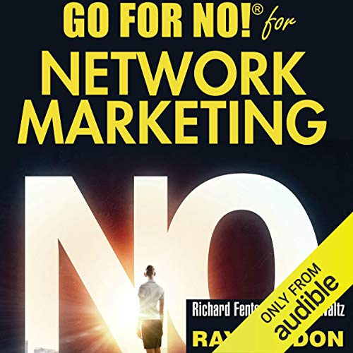 Go for No! for Network Marketing                   Written by:                                                                                                                                 Richard Fenton,                                                                                        Andrea Waltz,                                                                                        Ray Higdon                               Narrated by:                                                                                                                                 Richard Fenton,                                                                                        Andrea Waltz,                                                                                        Ray Higdon,                   and others                 Length: 3 hrs     31 ratings     Overall 4.9
