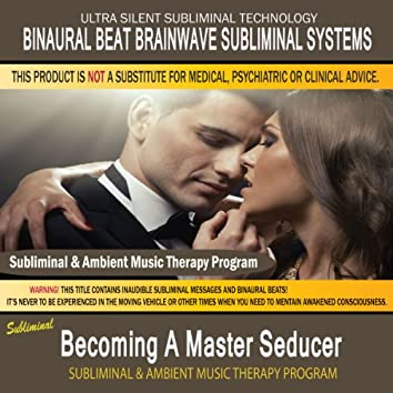 Becoming a Master Seducer - Subliminal and Ambient Music Therapy