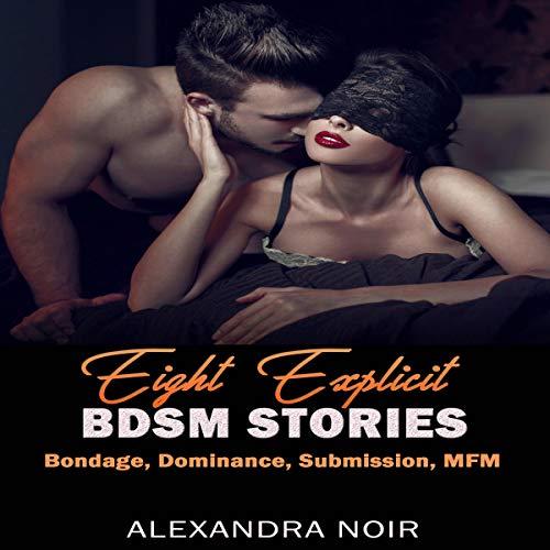Eight Explicit BDSM Stories: Bondage, Dominance, Submission, MFM Audiobook By Alexandra Noir cover art