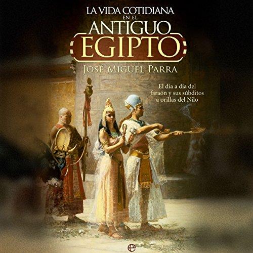 La vida cotidiana en el Antiguo Egipto [Daily Life in Ancient Egypt] audiobook cover art