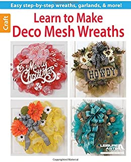 Learn to Make Deco Mesh Wreaths: Easy Step-by-Step Wreaths, Garlands & More!