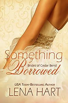 Something Borrowed (Brides of Cedar Bend Book 3) by [Lena Hart]