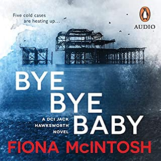 Bye Bye Baby                   By:                                                                                                                                 Fiona McIntosh                               Narrated by:                                                                                                                                 Jerome Pride                      Length: 15 hrs and 19 mins     2 ratings     Overall 5.0