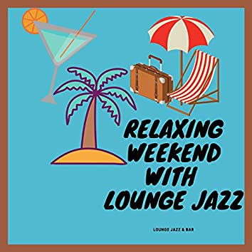 Relaxing Weekend with Lounge Jazz