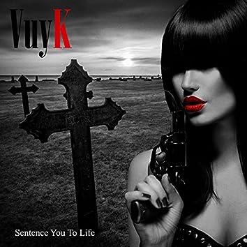 Sentence You To Life