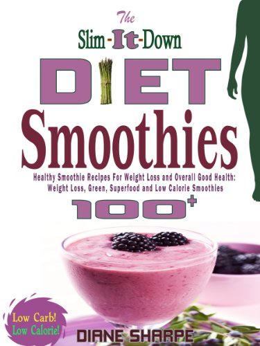 The Slim It Down Diet Smoothies Over 100 Healthy Smoothie Recipes For Weight Loss And Overall Good Health Weight Loss Green Superfood And Low Calorie Smoothies Kindle Edition By Sharpe Diane Cookbooks