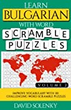 Learn Bulgarian with Word Scramble Puzzles Volume 2: Learn Bulgarian Language Vocabulary with 110 Challenging Bilingual Word Scramble Puzzles