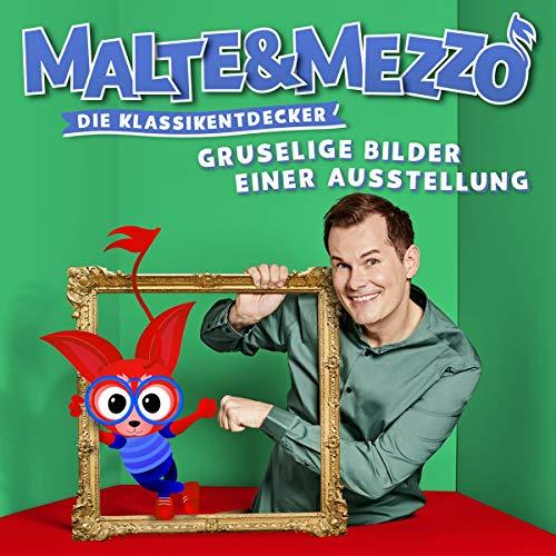 Malte & Mezzo - Gruselige Bilder Einer Ausstellung (Die Klassikentdecker)