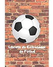 Libreta de Entrenador de Fútbol: 110 Páginas para Registrar Entrenamientos o Entrenar Jugadas | Regalo Perfecto para Entrenadores de Fútbol | Con Esquemas de Campos de Fútbol y Espacio para Notas