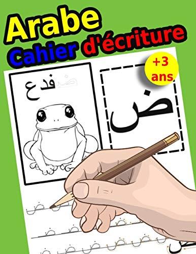 Arabe Cahier d'écriture: Cahier d'écriture Pratique  pour apprendre à écrire l'alphabet Arabe ( Alef Baa )