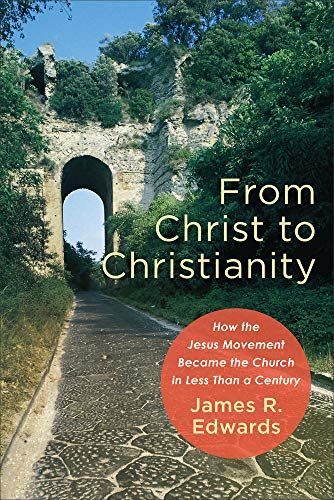 From Christ to Christianity: How the Jesus Movement Became the Church in Less Than a Century