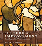 A Culture of Improvement: Technology and the Western Millennium (The MIT Press)