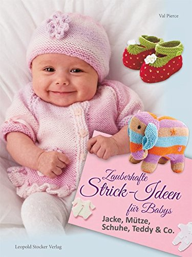 Zauberhafte Strick-Ideen für Babys: Jacke, Mütze, Schuhe, Teddy & Co.