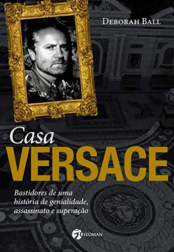 Casa Versace: Bastidores de Uma História de Genialidade, Assassinato e Superação