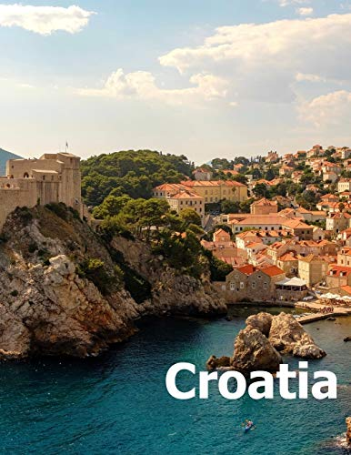 Croatia: Coffee Table Photography Travel Picture Book Album Of A Croatian Country And Zagreb City In Central Europe Large Size Photos Cover