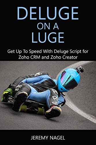 Deluge on a Luge: Get up to Speed with Deluge Script for Zoho CRM and Zoho Creator (English Edition)