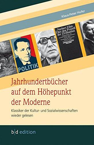 Jahrhundertbücher auf dem Höhepunkt der Moderne: Klassiker der Kultur- und Sozialwissenschaften wieder gelesen
