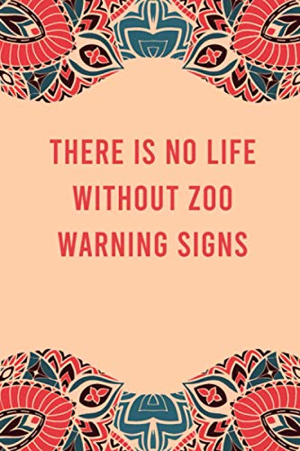 There is no life without zoo warning signs: lined notebook for writing & note taking, funny journal for zoo warning signs lovers, appreciation ... gag gift for women men teen coworker friend
